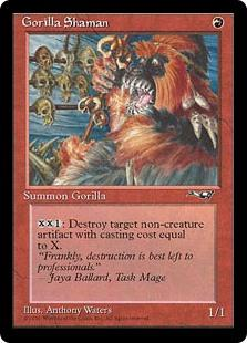 Gorilla Shaman  : Destroy target noncreature artifact with converted mana cost X.