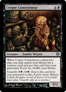 Corpse Connoisseur  When Corpse Connoisseur enters the battlefield, you may search your library for a creature card and put that card into your graveyard. If you do, shuffle your library.Unearth  (: Return this card from your graveyard to the battlefield. It gains haste. Exi