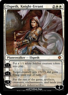 "Elspeth, Knight-Errant  +1: Create a 1/1 white Soldier creature token.+1: Target creature gets +3/+3 and gains flying until end of turn.?8: You get an emblem with ""Artifacts, creatures, enchantments, and lands you control have indestructible."""