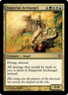 Empyrial Archangel  FlyingShroud (This creature can't be the target of spells or abilities.)All damage that would be dealt to you is dealt to Empyrial Archangel instead.