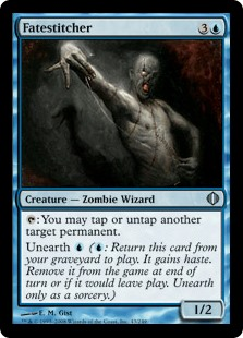 Fatestitcher  : You may tap or untap another target permanent.Unearth  (: Return this card from your graveyard to the battlefield. It gains haste. Exile it at the beginning of the next end step or if it would leave the battlefield. Unearth only as a sorcery.)
