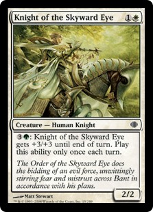 Knight of the Skyward Eye  : Knight of the Skyward Eye gets +3/+3 until end of turn. Activate this ability only once each turn.