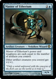 Master of Etherium  Master of Etherium's power and toughness are each equal to the number of artifacts you control.Other artifact creatures you control get +1/+1.