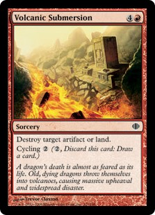 Volcanic Submersion  Destroy target artifact or land.Cycling  (, Discard this card: Draw a card.)