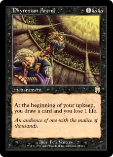 Phyrexian Arena  At the beginning of your upkeep, you draw a card and you lose 1 life.