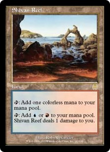 Shivan Reef  : Add .: Add  or . Shivan Reef deals 1 damage to you.