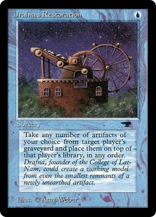 Drafna's Restoration  Put any number of target artifact cards from target player's graveyard on top of their library in any order.