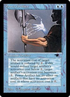 Power Artifact  Enchant artifactEnchanted artifact's activated abilities cost  less to activate. This effect can't reduce the amount of mana an ability costs to activate to less than one mana.