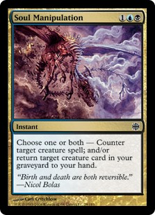 Soul Manipulation  Choose one or both —• Counter target creature spell.• Return target creature card from your graveyard to your hand.