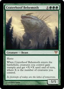 Craterhoof Behemoth  HasteWhen Craterhoof Behemoth enters the battlefield, creatures you control gain trample and get +X/+X until end of turn, where X is the number of creatures you control.