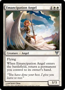 Emancipation Angel  FlyingWhen Emancipation Angel enters the battlefield, return a permanent you control to its owner's hand.