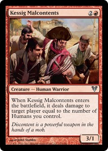Kessig Malcontents  When Kessig Malcontents enters the battlefield, it deals damage to target player or planeswalker equal to the number of Humans you control.