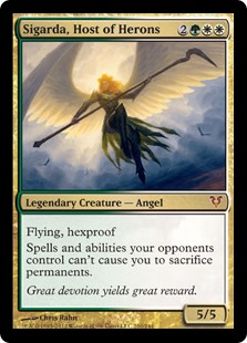 Sigarda, Host of Herons  Flying, hexproofSpells and abilities your opponents control can't cause you to sacrifice permanents.