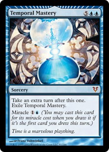 Temporal Mastery  Take an extra turn after this one. Exile Temporal Mastery.Miracle  (You may cast this card for its miracle cost when you draw it if it's the first card you drew this turn.)