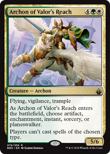 Archon of Valor's Reach  Flying, vigilance, trampleAs Archon of Valor's Reach enters the battlefield, choose artifact, enchantment, instant, sorcery, or planeswalker.Players can't cast spells of the chosen type.