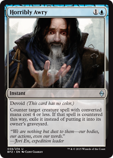 Horribly Awry  Devoid (This card has no color.)Counter target creature spell with converted mana cost 4 or less. If that spell is countered this way, exile it instead of putting it into its owner's graveyard.