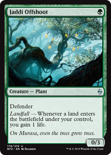 Jaddi Offshoot  DefenderLandfall — Whenever a land enters the battlefield under your control, you gain 1 life.
