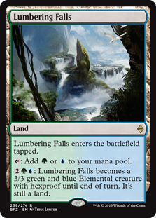 Lumbering Falls  Lumbering Falls enters the battlefield tapped.: Add  or .: Lumbering Falls becomes a 3/3 green and blue Elemental creature with hexproof until end of turn. It's still a land.