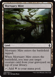 Mortuary Mire  Mortuary Mire enters the battlefield tapped.When Mortuary Mire enters the battlefield, you may put target creature card from your graveyard on top of your library.: Add .