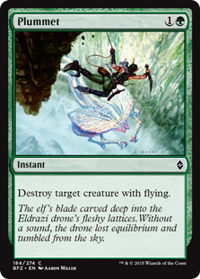 Plummet  Destroy target creature with flying.