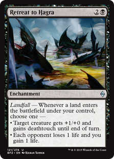 Retreat to Hagra  Landfall — Whenever a land enters the battlefield under your control, choose one —• Target creature gets +1/+0 and gains deathtouch until end of turn.• Each opponent loses 1 life and you gain 1 life.