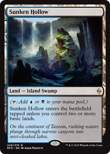 Sunken Hollow  (: Add  or .)Sunken Hollow enters the battlefield tapped unless you control two or more basic lands.