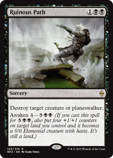 Ruinous Path  Destroy target creature or planeswalker.Awaken 4— (If you cast this spell for , also put four +1/+1 counters on target land you control and it becomes a 0/0 Elemental creature with haste. It's still a land.)