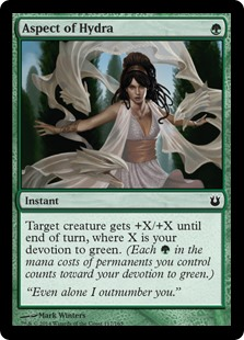 Aspect of Hydra  Target creature gets +X/+X until end of turn, where X is your devotion to green. (Each  in the mana costs of permanents you control counts toward your devotion to green.)