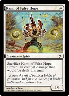 Kami of False Hope  Sacrifice Kami of False Hope: Prevent all combat damage that would be dealt this turn.