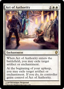 Act of Authority  When Act of Authority enters the battlefield, you may exile target artifact or enchantment.At the beginning of your upkeep, you may exile target artifact or enchantment. If you do, its controller gains control of Act of Authority.