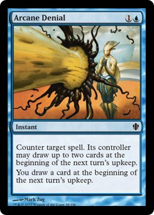 Arcane Denial  Counter target spell. Its controller may draw up to two cards at the beginning of the next turn's upkeep.You draw a card at the beginning of the next turn's upkeep.