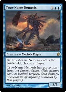True-Name Nemesis  As True-Name Nemesis enters the battlefield, choose a player.True-Name Nemesis has protection from the chosen player. (This creature can't be blocked, targeted, dealt damage, or enchanted by anything controlled by that player.)