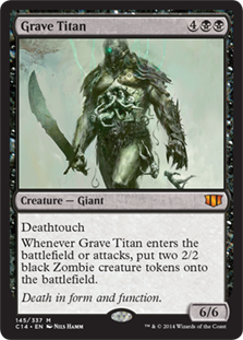 Grave Titan  DeathtouchWhenever Grave Titan enters the battlefield or attacks, create two 2/2 black Zombie creature tokens.