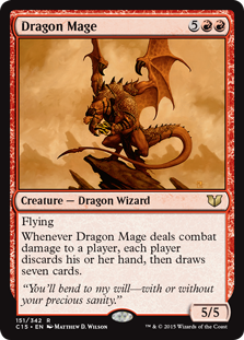 Dragon Mage  FlyingWhenever Dragon Mage deals combat damage to a player, each player discards their hand, then draws seven cards.