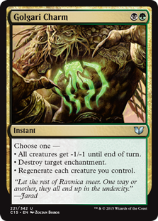 Golgari Charm  Choose one —• All creatures get -1/-1 until end of turn.• Destroy target enchantment.• Regenerate each creature you control.