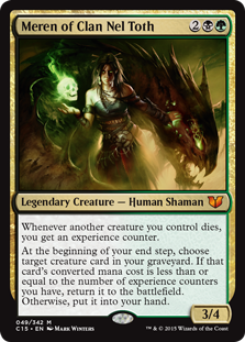Meren of Clan Nel Toth  Whenever another creature you control dies, you get an experience counter.At the beginning of your end step, choose target creature card in your graveyard. If that card's converted mana cost is less than or equal to the number of experience counters you h