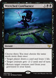 Wretched Confluence  Choose three. You may choose the same mode more than once.• Target player draws a card and loses 1 life.• Target creature gets -2/-2 until end of turn.• Return target creature card from your graveyard to your hand.