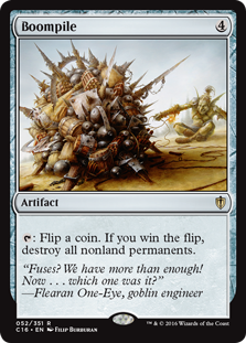 Boompile  : Flip a coin. If you win the flip, destroy all nonland permanents.