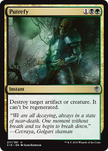 Putrefy  Destroy target artifact or creature. It can't be regenerated.