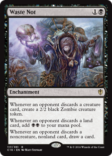 Waste Not  Whenever an opponent discards a creature card, create a 2/2 black Zombie creature token.Whenever an opponent discards a land card, add .Whenever an opponent discards a noncreature, nonland card, draw a card.