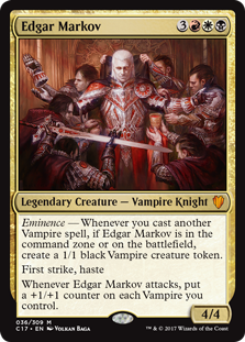 Edgar Markov  Eminence — Whenever you cast another Vampire spell, if Edgar Markov is in the command zone or on the battlefield, create a 1/1 black Vampire creature token.First strike, hasteWhenever Edgar Markov attacks, put a +1/+1 counter on each Vampire you control.