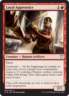 Loyal Apprentice  HasteLieutenant — At the beginning of combat on your turn, if you control your commander, create a 1/1 colorless Thopter artifact creature token with flying. That token gains haste until end of turn.