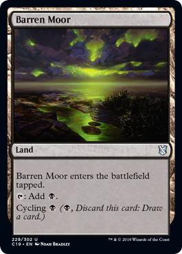 Barren Moor  Barren Moor enters the battlefield tapped.: Add .Cycling  (, Discard this card: Draw a card.)
