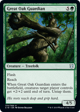 Great Oak Guardian  Flash (You may cast this spell any time you could cast an instant.)ReachWhen Great Oak Guardian enters the battlefield, creatures target player controls get +2/+2 until end of turn. Untap them.