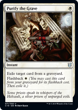 Purify the Grave  Exile target card from a graveyard.Flashback  (You may cast this card from your graveyard for its flashback cost. Then exile it.)