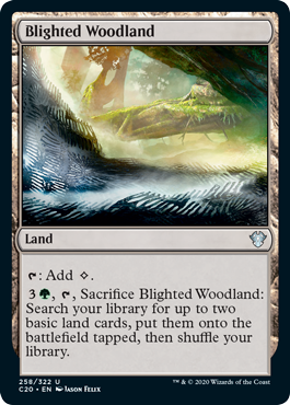 Blighted Woodland  : Add ., , Sacrifice Blighted Woodland: Search your library for up to two basic land cards, put them onto the battlefield tapped, then shuffle your library.