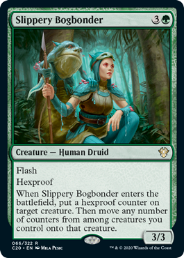 Slippery Bogbonder  FlashHexproofWhen Slippery Bogbonder enters the battlefield, put a hexproof counter on target creature. Then move any number of counters from among creatures you control onto that creature.