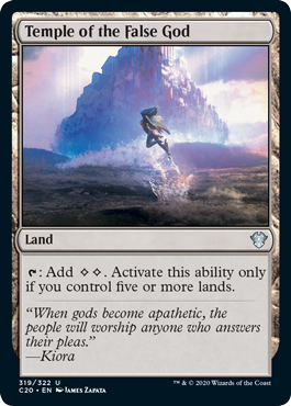 Temple of the False God  : Add . Activate this ability only if you control five or more lands.