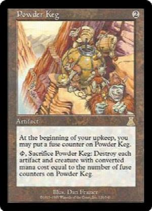 Powder Keg  At the beginning of your upkeep, you may put a fuse counter on Powder Keg., Sacrifice Powder Keg: Destroy each artifact and creature with converted mana cost equal to the number of fuse counters on Powder Keg.