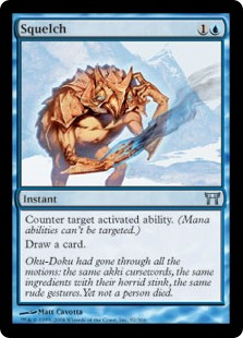 Squelch  Counter target activated ability. (Mana abilities can't be targeted.)Draw a card.